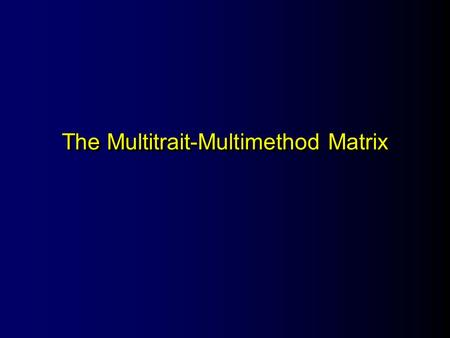 The Multitrait-Multimethod Matrix. What Is the MTMM Matrix? An approach developed by Campbell, D. and Fiske, D. (1959). Convergent and Dicriminant Validation.