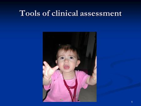 1 Tools of clinical assessment. 2 Presentation outline Introduction Introduction Our daily practice Our daily practice Types of assessment tools Types.