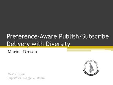 Preference-Aware Publish/Subscribe Delivery with Diversity Marina Drosou Master Thesis Supervisor: Evaggelia Pitoura.