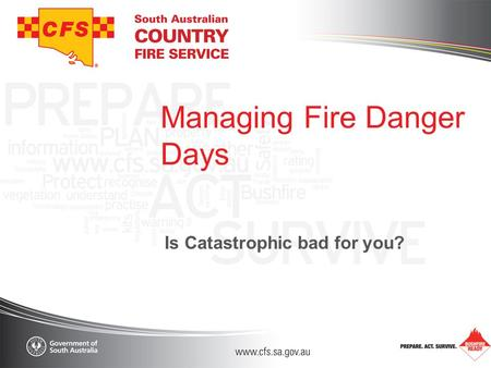 Managing Fire Danger Days Is Catastrophic bad for you?
