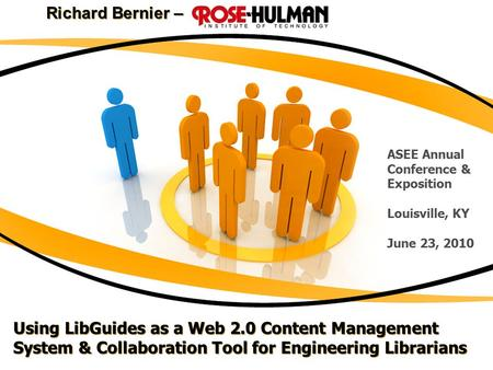 Using LibGuides as a Web 2.0 Content Management System & Collaboration Tool for Engineering Librarians Richard Bernier – ASEE Annual Conference & Exposition.
