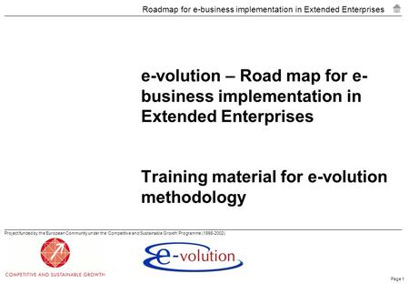 E-volution – Road map for e-business implementation in Extended Enterprises Training material for e-volution methodology.