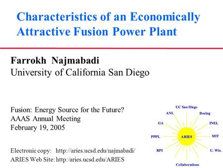 Characteristics of an Economically Attractive Fusion Power Plant Farrokh Najmabadi University of California San Diego Fusion: Energy Source for the Future?