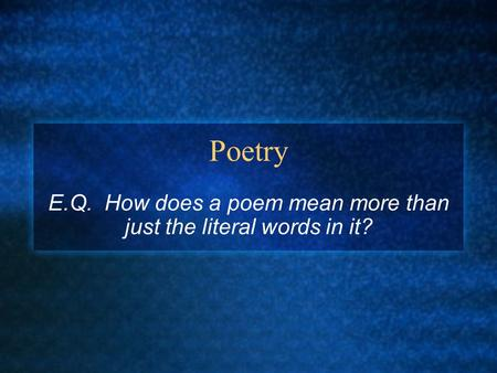 Poetry E.Q. How does a poem mean more than just the literal words in it?