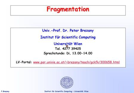 Institut für Scientific Computing – Universität WienP.Brezany Fragmentation Univ.-Prof. Dr. Peter Brezany Institut für Scientific Computing Universität.