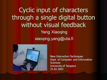 Cyclic input of characters through a single digital button without visual feedback Yang Xiaoqing New Interaction Techniques Dept.