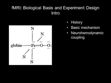 FMRI: Biological Basis and Experiment Design Intro History Basic mechanism Neurohemodynamic coupling.