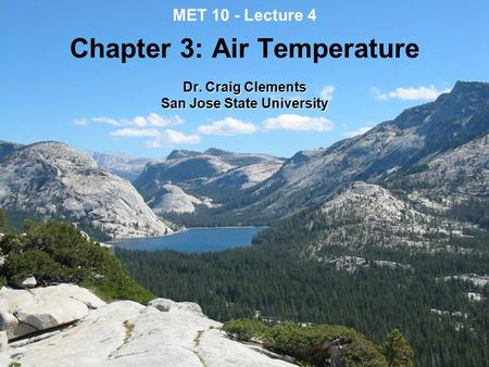 MET 10 - Lecture 4 Chapter 3: Air Temperature Dr. Craig Clements San Jose State University.