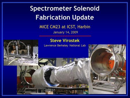 Spectrometer Solenoid Fabrication Update Steve Virostek Lawrence Berkeley National Lab MICE CM23 at ICST, Harbin January 14, 2009.