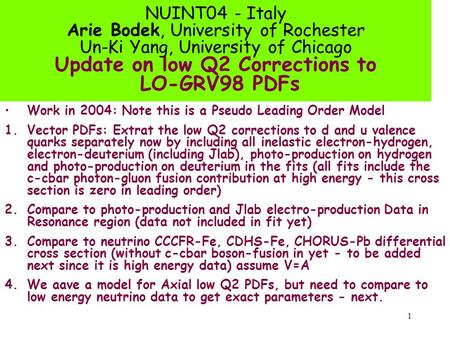 1 NUINT04 - Italy Arie Bodek, University of Rochester Un-Ki Yang, University of Chicago Update on low Q2 Corrections to LO-GRV98 PDFs Work in 2004: Note.