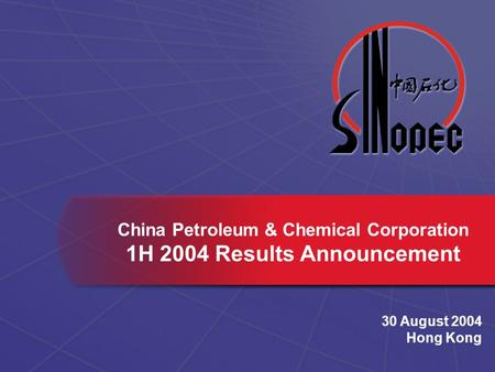 China Petroleum & Chemical Corporation 1H 2004 Results Announcement 30 August 2004 Hong Kong.