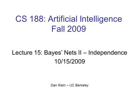 CS 188: Artificial Intelligence Fall 2009 Lecture 15: Bayes' Nets II – Independence 10/15/2009 Dan Klein – UC Berkeley.