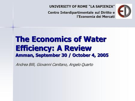 "The Economics of Water Efficiency: A Review Amman, September 30 / October 4, 2005 Andrea Billi, Giovanni Canitano, Angelo Quarto UNIVERSITY OF ROME ""LA."