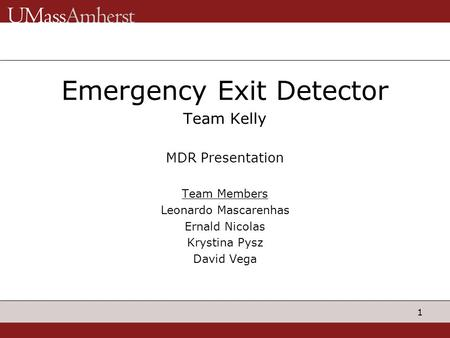 1 Emergency Exit Detector Team Kelly MDR Presentation Team Members Leonardo Mascarenhas Ernald Nicolas Krystina Pysz David Vega.