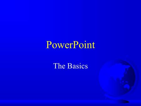 PowerPoint The Basics. Where is it?  Hard Drive / Microsoft Office / PowerPoint.