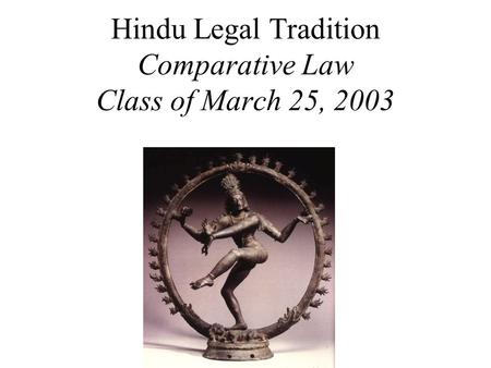 Hindu Legal Tradition Comparative Law Class of March 25, 2003.