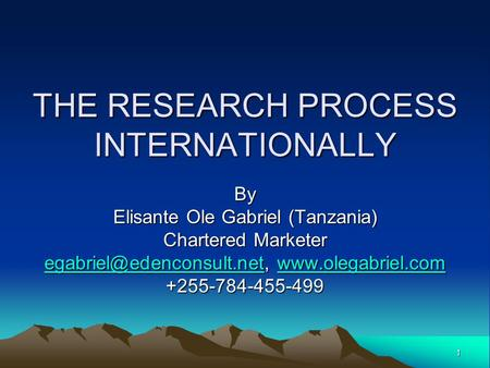 1 THE RESEARCH PROCESS INTERNATIONALLY By Elisante Ole Gabriel (Tanzania) Chartered Marketer