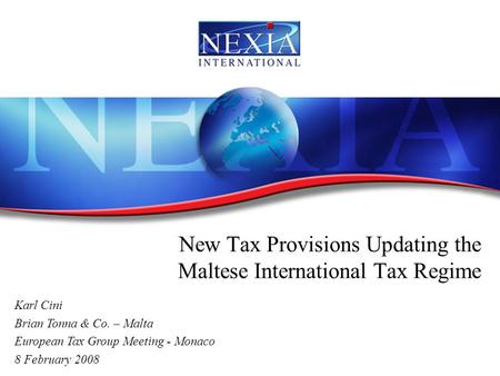 New Tax Provisions Updating the Maltese International Tax Regime Karl Cini Brian Tonna & Co. – Malta European Tax Group Meeting - Monaco 8 February 2008.