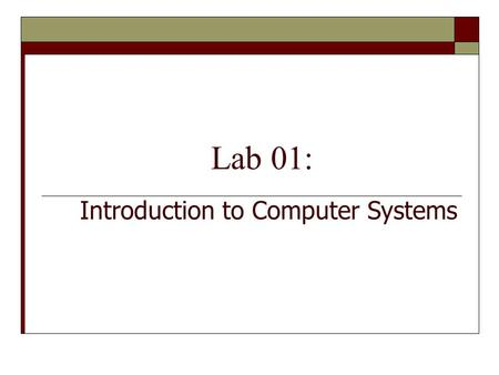 Lab 01: Introduction to Computer Systems. PYP002: Preparatory Computer ScienceIntroduction to Computer Systems 2 Objectives  Develop an understanding.