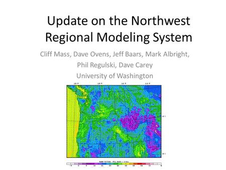 Update on the Northwest Regional Modeling System Cliff Mass, Dave Ovens, Jeff Baars, Mark Albright, Phil Regulski, Dave Carey University of Washington.