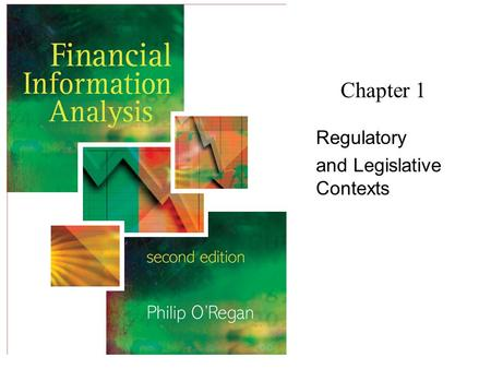 Regulatory and Legislative Contexts Chapter 1. Financial Information Analysis2 Copyright 2006 John Wiley & Sons Ltd Background Importance of accounting.