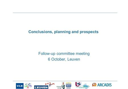Conclusions, planning and prospects Follow-up committee meeting 6 October, Leuven.