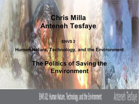 Chris Milla Anteneh Tesfaye ENVS 2 Human Nature, Technology, and the Environment The Politics of Saving the Environment.