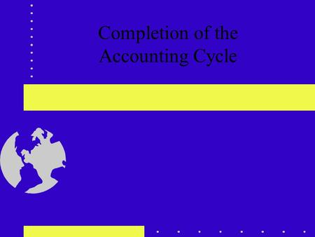 Completion of the Accounting Cycle. Accounting Cycle During Period Collect transaction data from business documents Analyze transactions and journalize.