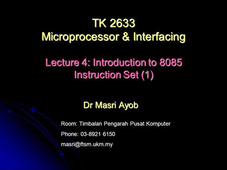 Room: Timbalan Pengarah Pusat Komputer Phone: 03-8921 6150 Dr Masri Ayob TK 2633 Microprocessor & Interfacing Lecture 4: Introduction.