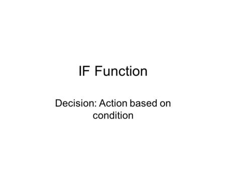 IF Function Decision: Action based on condition. Examples SF State Tuition calculation: –http://www.sfsu.edu/~bulletin/current/fee.htmhttp://www.sfsu.edu/~bulletin/current/fee.htm.