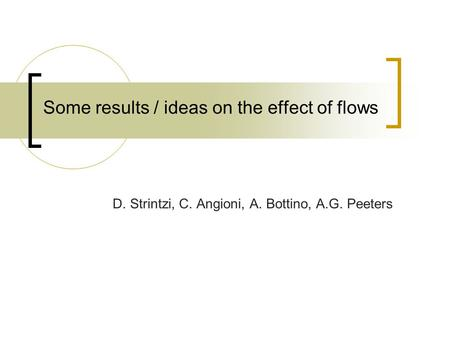 Some results / ideas on the effect of flows D. Strintzi, C. Angioni, A. Bottino, A.G. Peeters.