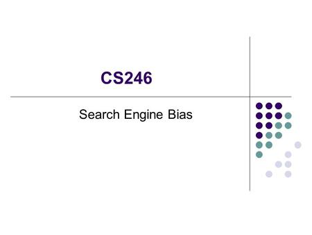 "CS246 Search Engine Bias. Junghoo John Cho (UCLA Computer Science)2 Motivation ""If you are not indexed by Google, you do not exist on the Web"" --- news.com."
