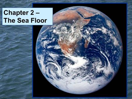 Chapter 2 – The Sea Floor. The World's Oceans Southern Ocean.