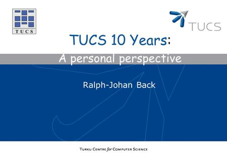 Ralph-Johan Back TUCS 10 Years: A personal perspective.