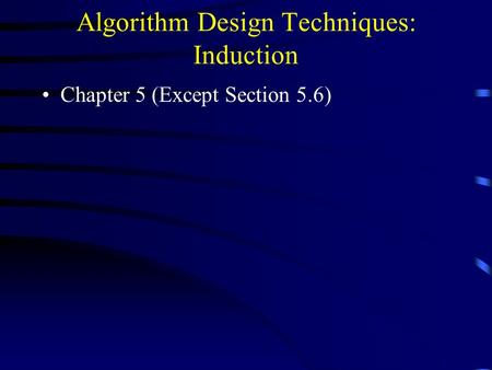 Algorithm Design Techniques: Induction Chapter 5 (Except Section 5.6)