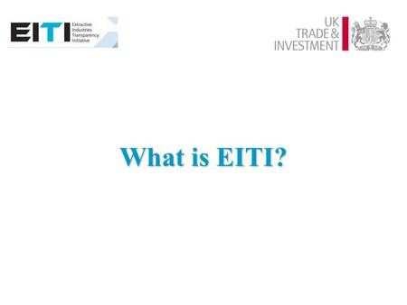 What is EITI?. A global initiative to increase transparency of mining revenues and expenditure A global initiative to increase transparency of mining.