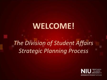 WELCOME! The Division of Student Affairs Strategic Planning Process.