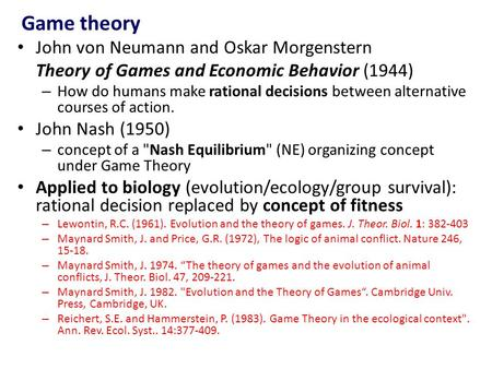 Game theory John von Neumann and Oskar Morgenstern Theory of Games and Economic Behavior (1944) – How do humans make rational decisions between alternative.
