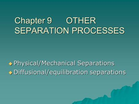 Chapter 9 OTHER SEPARATION PROCESSES