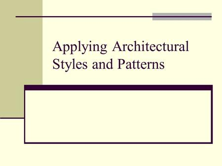 Applying Architectural Styles and Patterns. Outline Defining Architectural Patterns and Style The activation model Styles and Quality Attributes Common.