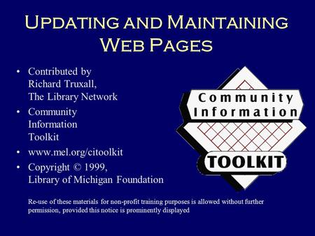 Updating and Maintaining Web Pages Contributed by Richard Truxall, The Library Network Community Information Toolkit www.mel.org/citoolkit Copyright ©