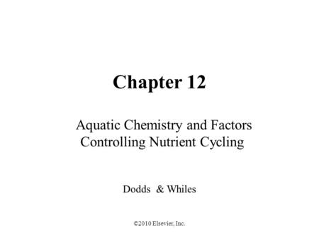 ©2010 Elsevier, Inc. Chapter 12 Aquatic Chemistry and Factors Controlling Nutrient Cycling Dodds & Whiles.