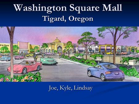 Washington Square Mall Tigard, Oregon Joe, Kyle, Lindsay.