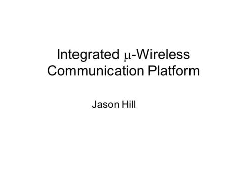 Integrated  -Wireless Communication Platform Jason Hill.