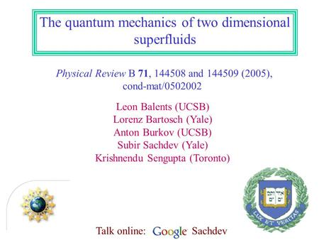 The quantum mechanics of two dimensional superfluids Physical Review B 71, 144508 and 144509 (2005), cond-mat/0502002 Leon Balents (UCSB) Lorenz Bartosch.
