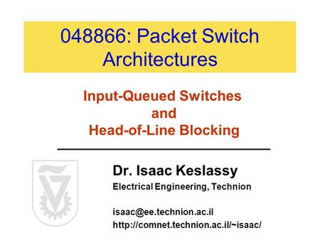 048866: Packet Switch Architectures Dr. Isaac Keslassy Electrical Engineering, Technion  Input-Queued.