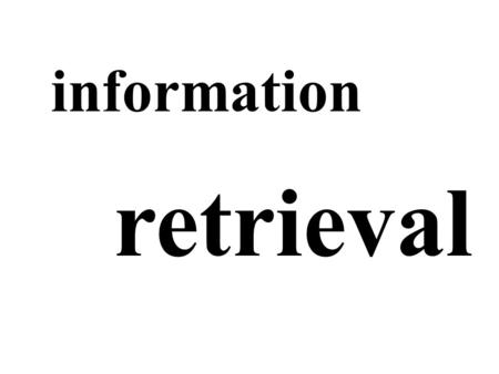 Information retrieval. perspectives: information retrieval application(s) - surveillance psychological - information overload experimental - search engines.
