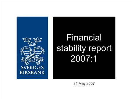 Financial stability report 2007:1 24 May 2007. CHAPTER 1 Financial markets.