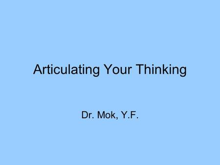 Articulating Your Thinking Dr. Mok, Y.F.. Novice & Expert Thinking Patterns Novice Expert Read Analyze Explore Plan Implement Verify Schoenfeld, 1987.