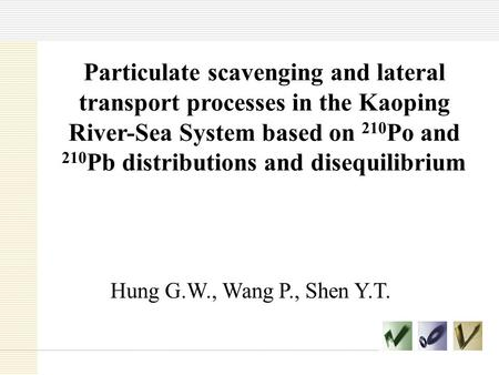 Particulate scavenging and lateral transport processes in the Kaoping River-Sea System based on 210 Po and 210 Pb distributions and disequilibrium Hung.